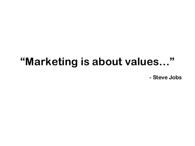 """""""Marketing is about values…"""" - Steve Jobs"""