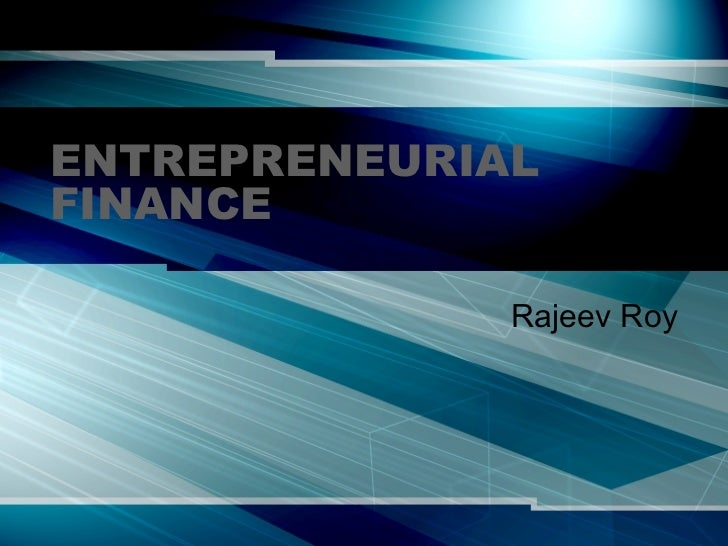 ENTREPRENEURIAL FINANCE Rajeev Roy