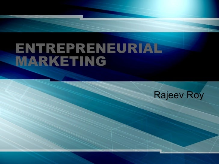 ENTREPRENEURIAL MARKETING Rajeev Roy