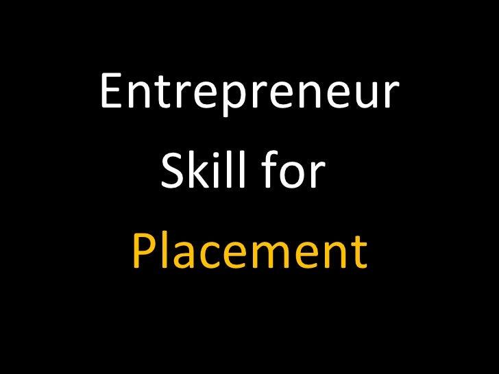 Entrepreneur  Skill for Placement
