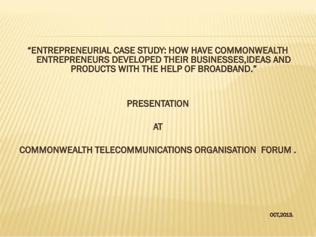 """ENTREPRENEURIAL CASE STUDY: HOW HAVE COMMONWEALTH ENTREPRENEURS DEVELOPED THEIR BUSINESSES,IDEAS AND PRODUCTS WITH THE HE..."