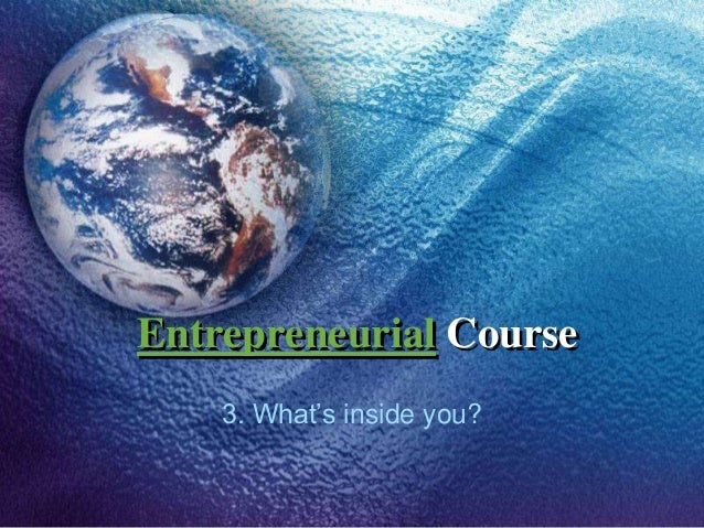 Entrepreneurial Course 3. What's inside you?