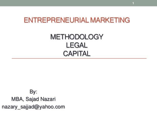 ENTREPRENEURIAL MARKETINGMETHODOLOGYLEGALCAPITALBy:MBA, Sajad Nazarinazary_sajjad@yahoo.com1