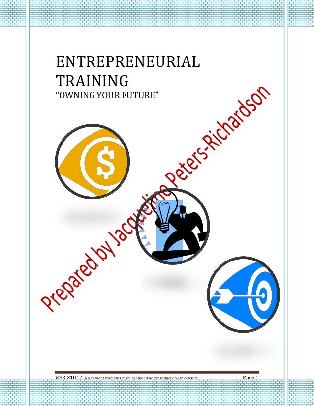 """ENTREPRENEURIALTRAINING""""OWNING YOUR FUTURE""""©JR 21012   No content from this manual should be reproduced with consent   Pag..."""