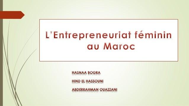  Introduction générale  Qu'est ce que Entrepreneuriat féminin  Développement de l'Entrepreneuriat féminin au Maroc  Le...