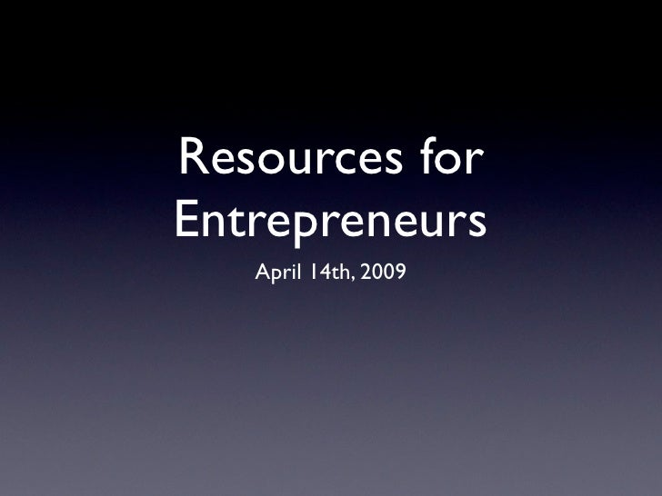 Resources for Entrepreneurs    April 14th, 2009