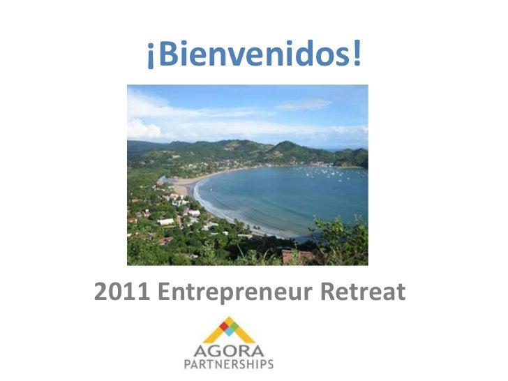 ¡Bienvenidos!<br />2011 Entrepreneur Retreat<br />