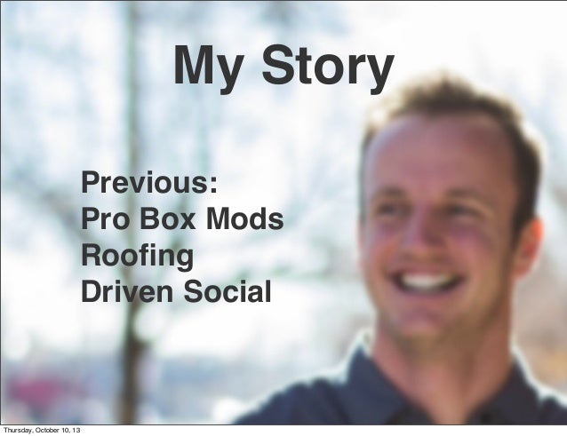 Previous: Pro Box Mods Roofing Driven Social My Story Thursday, October 10, 13