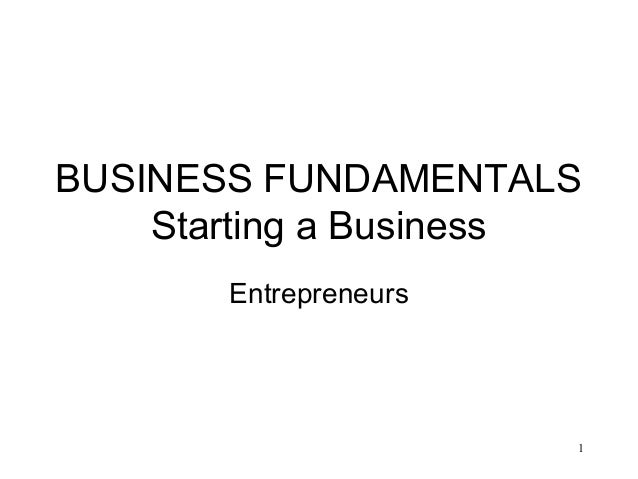 BUSINESS FUNDAMENTALS Starting a Business Entrepreneurs  1