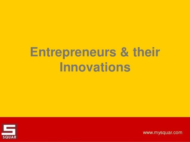 Entrepreneurs & their Innovations  www.mysquar.com