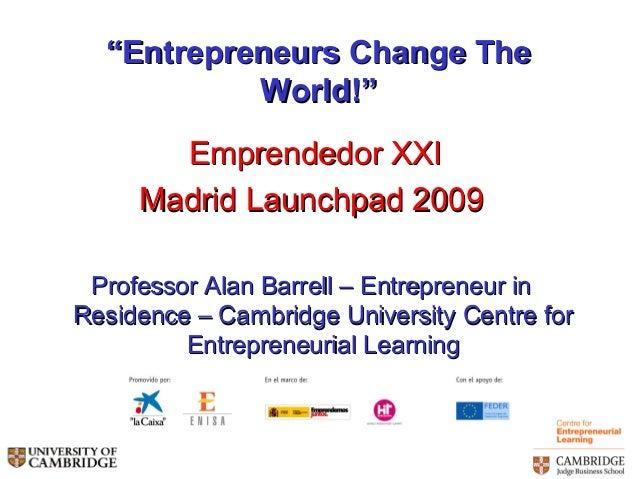 """""Entrepreneurs Change TheEntrepreneurs Change The World!""World!"" Emprendedor XXIEmprendedor XXI Madrid Launchpad 2009Madr..."