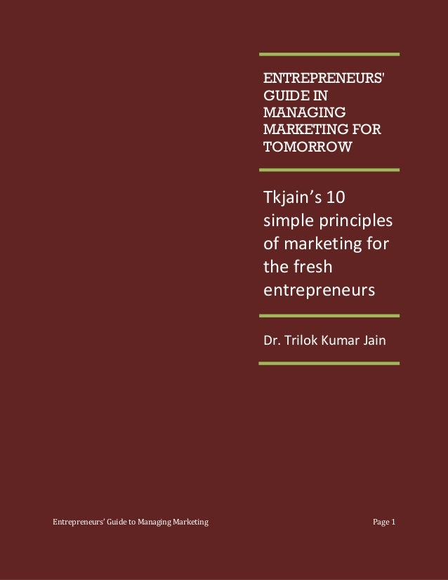 ENTREPRENEURS' GUIDE IN MANAGING MARKETING FOR TOMORROW  Tkjain's 10 simple principles of marketing for the fresh entrepre...