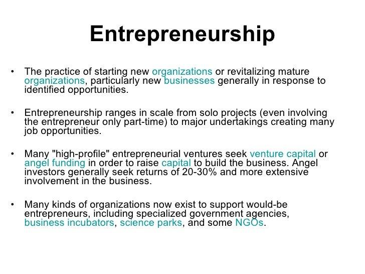 Entrepreneurship <ul><li>T he practice of starting new  organizations  or revitalizing mature  organizations , particularl...