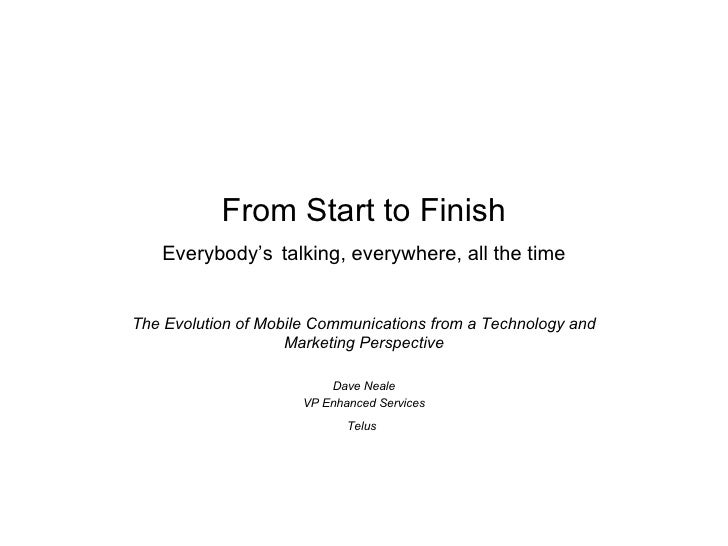 From Start to Finish Everybody's   talking, everywhere, all the time The Evolution of Mobile Communications from a Technol...