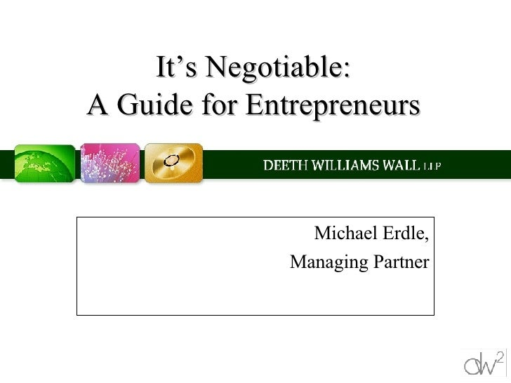 It's Negotiable: A Guide for Entrepreneurs Michael Erdle, Managing Partner