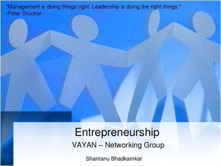 """Management is doing things right. Leadership is doing the right things.""<br />-Peter Drucker<br />Entrepreneurship<br />V..."