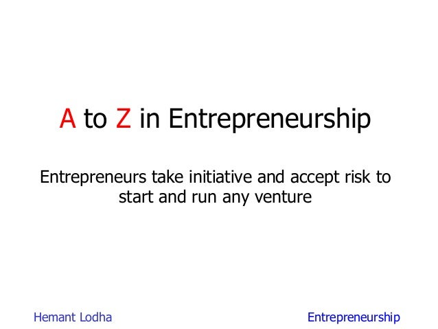 EntrepreneurshipHemant Lodha A to Z in Entrepreneurship Entrepreneurs take initiative and accept risk to start and run any...