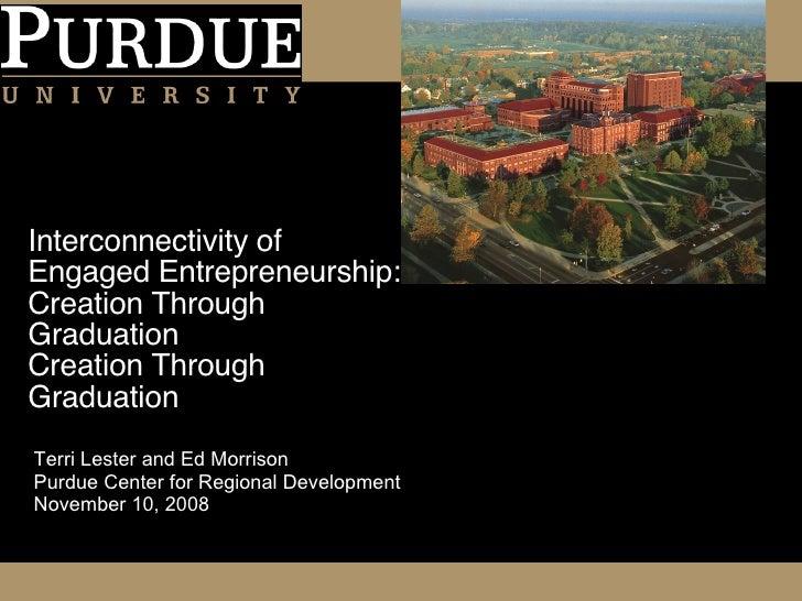 Interconnectivity of Engaged Entrepreneurship: Creation Through Graduation Creation Through Graduation Terri Lester and Ed...