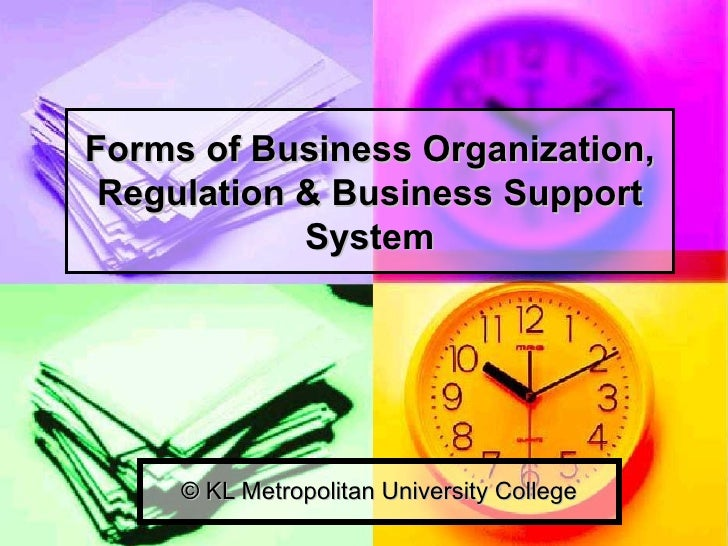 Forms of Business Organization, Regulation & Business Support System © KL Metropolitan University College