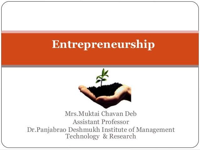 Entrepreneurship  Mrs.Muktai Chavan Deb Assistant Professor Dr.Panjabrao Deshmukh Institute of Management Technology & Res...