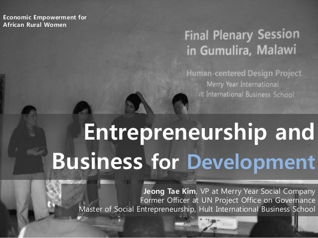 Economic Empowerment for African Rural Women  Entrepreneurship and Business for Development Jeong Tae Kim, VP at Merry Yea...