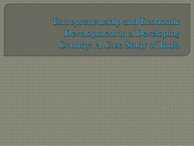  This  article analyses the possible link between entrepreneurship and economic development for the case of India  This ...