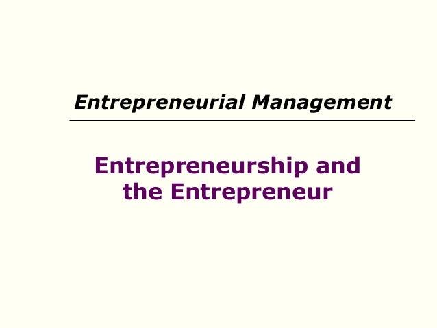 Entrepreneurship andthe EntrepreneurEntrepreneurial Management