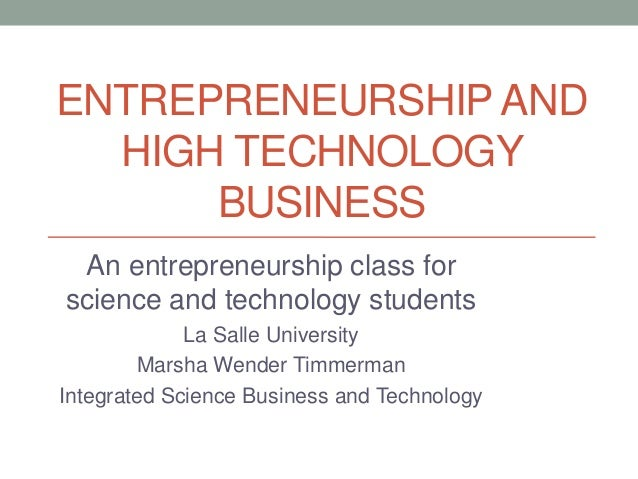 ENTREPRENEURSHIP AND  HIGH TECHNOLOGY      BUSINESS An entrepreneurship class forscience and technology students          ...