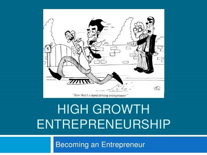 HIGH GROWTH ENTREPRENEURSHIP<br />Becoming an Entrepreneur<br />