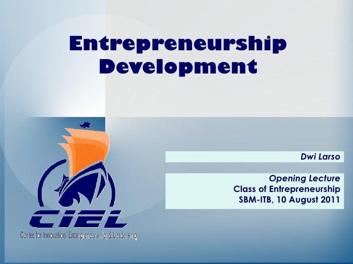 Entrepreneurship  Development                           Dwi Larso                     Opening Lecture            Class of ...