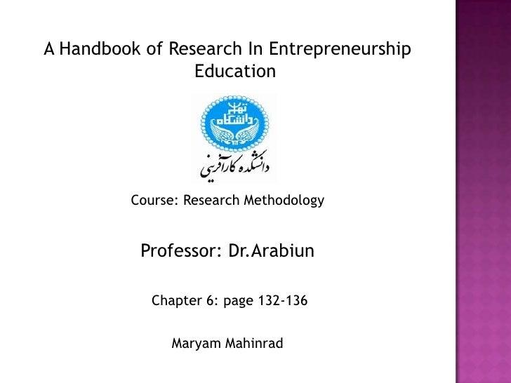 A Handbook of Research In Entrepreneurship Education<br />Course: Research Methodology<br />Professor: Dr.Arabiun<br /> Ch...