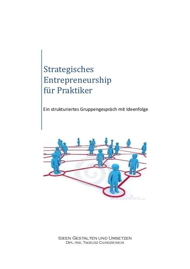 StrategischesEntrepreneurshipfür PraktikerEin strukturiertes Gruppengespräch mit Ideenfolge      Ideen Gestalten und Umset...