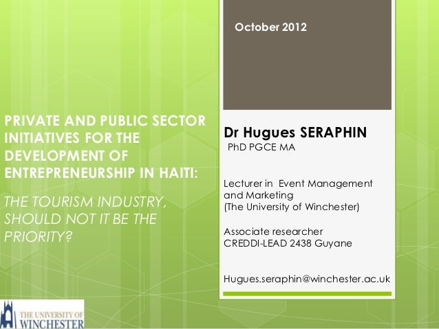 October 2012PRIVATE AND PUBLIC SECTORINITIATIVES FOR THE          Dr Hugues SERAPHIN                             PhD PGCE ...