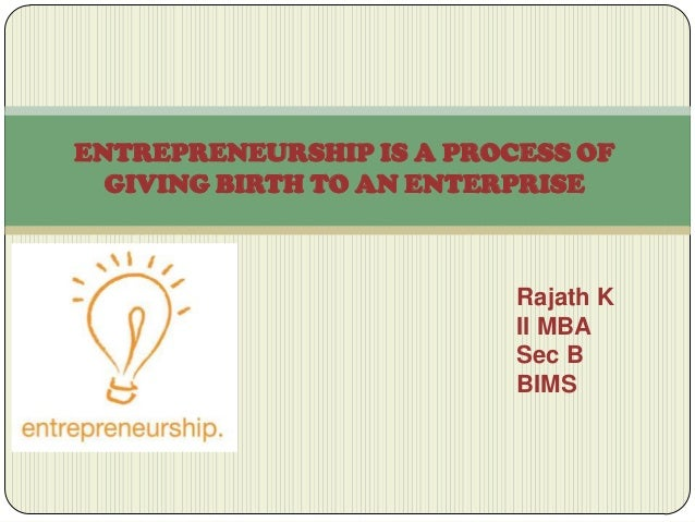 Entrepreneurship is a process of giving birth to an enterprise with example