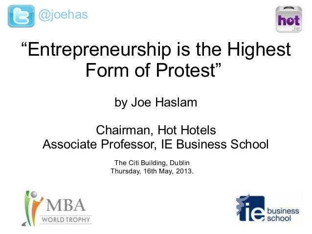 """Entrepreneurship is the HighestForm of Protest""by Joe HaslamChairman, Hot HotelsAssociate Professor, IE Business School@j..."
