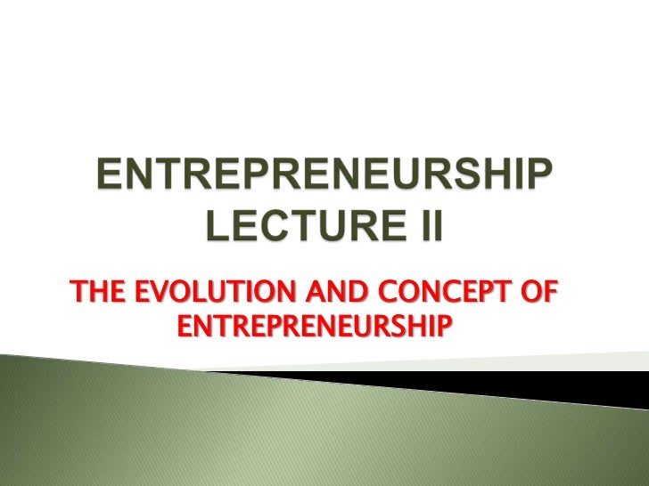 THE EVOLUTION AND CONCEPT OF      ENTREPRENEURSHIP