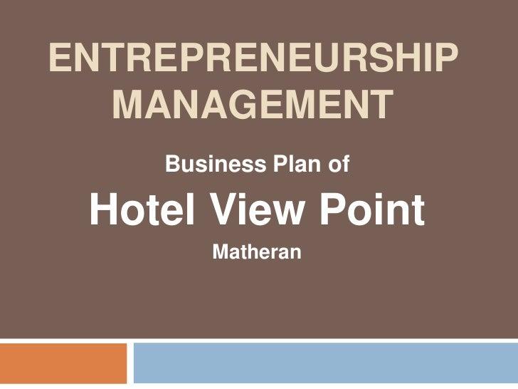ENTREPRENEURSHIP  MANAGEMENT    Business Plan of Hotel View Point        Matheran