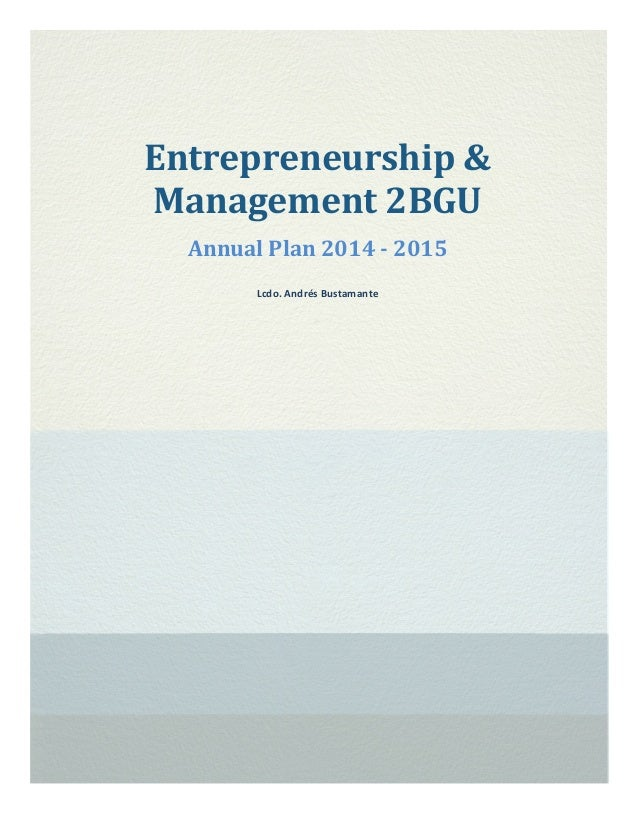 Entrepreneurship	   &	    Management	   2BGU	    Annual	   Plan	   2014	   -­‐	   2015	    Lcdo.	   Andrés	   Bustamante	 ...