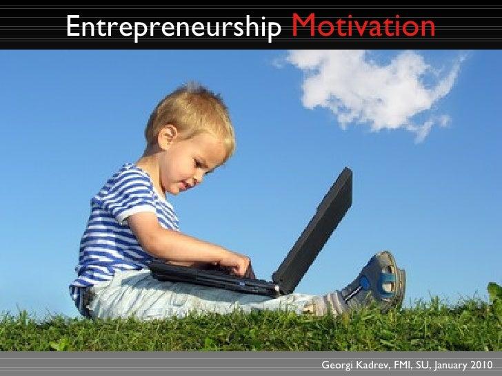 Entrepreneurship   Motivation Georgi Kadrev, FMI, SU, January 2010
