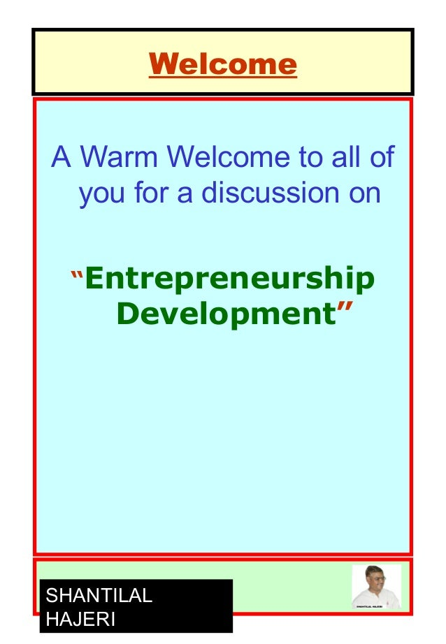 "Welcome A Warm Welcome to all of you for a discussion on ""Entrepreneurship Development"" SHANTILAL HAJERI"