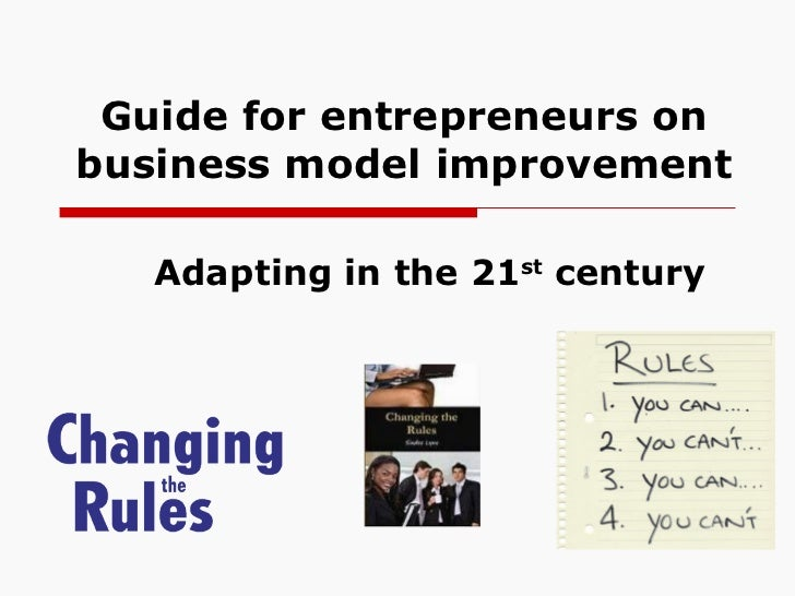 Guide for entrepreneurs on business model improvement Adapting in the 21 st  century