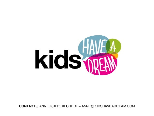 CONTACT // ANNE KJÆR RIECHERT – ANNE@KIDSHAVEADREAM.COM