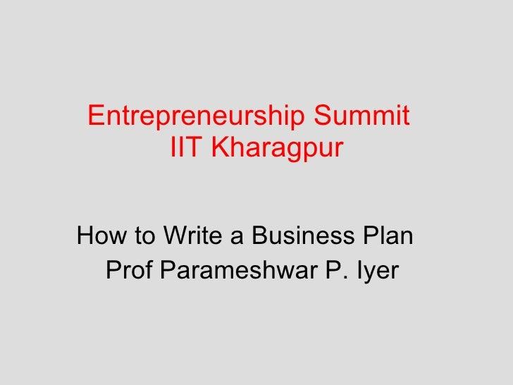 Entrepreneurship Summit  IIT Kharagpur How to Write a Business Plan  Prof Parameshwar P. Iyer