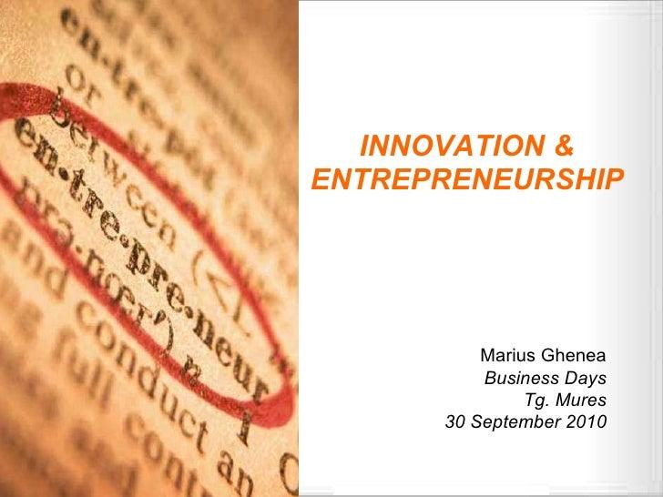 INNOVATION & ENTREPRENEURSHIP Marius Ghenea Business Days Tg. Mures 30 September 2010