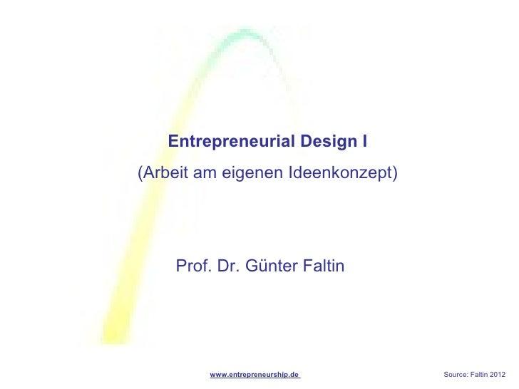 Entrepreneurial Design I(Arbeit am eigenen Ideenkonzept)    Prof. Dr. Günter Faltin        www.entrepreneurship.de    Sour...