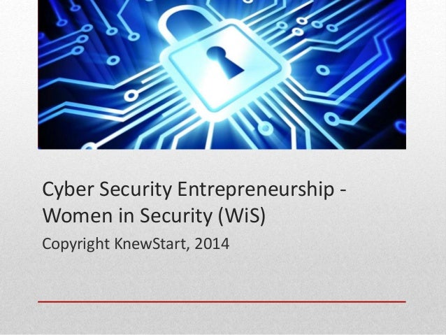 Cyber Security Entrepreneurship - Women in Security (WiS) Copyright KnewStart, 2014