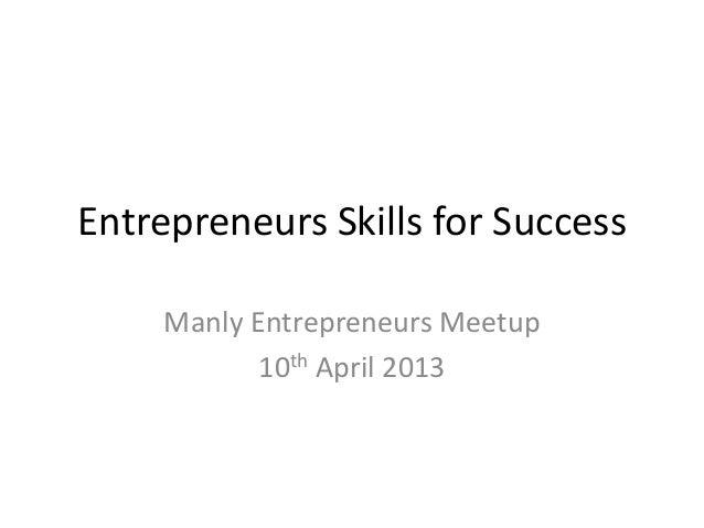 Entrepreneurs Skills for Success     Manly Entrepreneurs Meetup            10th April 2013