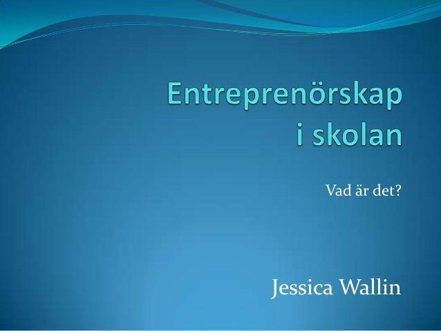 Vad är det?  Jessica Wallin