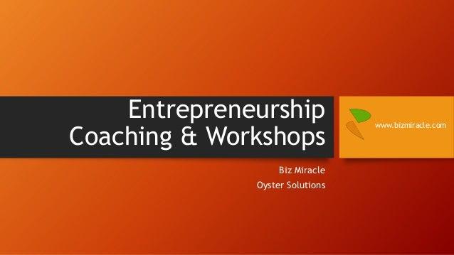 Entrepreneurship Coaching & Workshops Biz Miracle Oyster Solutions  www.bizmiracle.com