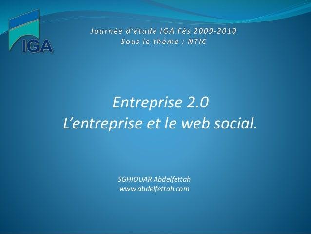 Entreprise 2.0 L'entreprise et le web social. SGHIOUAR Abdelfettah www.abdelfettah.com